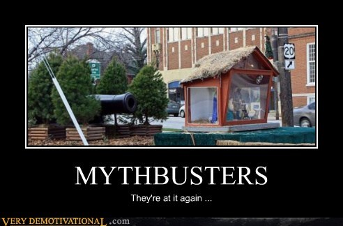 MYTHBUSTERS They're at it again ...