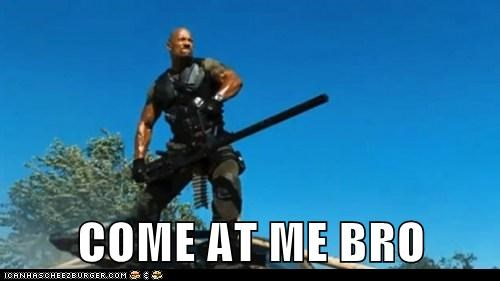 come at me bro Dwayne Johnson g-i-joe tank the rock