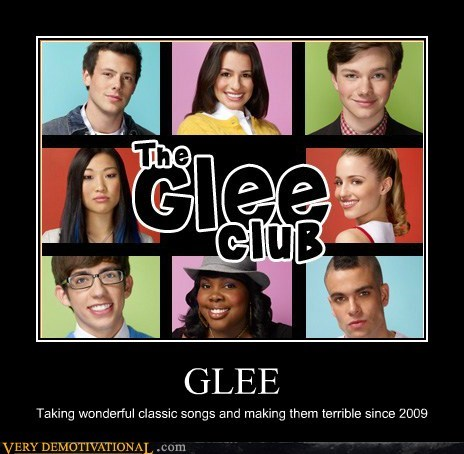 GLEE Taking wonderful classic songs and making them terrible since 2009