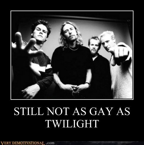 idiots,nickelback,twilight,wtf