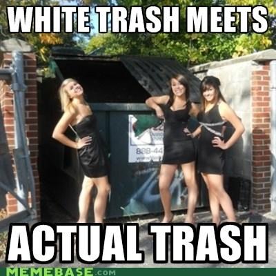 girls Memes trash white trash - 5564024064