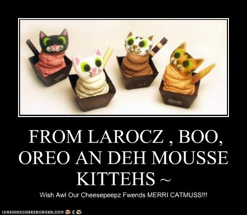 FROM LAROCZ , BOO, OREO AN DEH MOUSSE KITTEHS ~ Wish Awl Our Cheesepeepz Fwends MERRI CATMUSS!!!