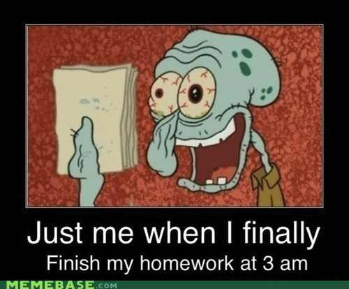 3am,face,happy,homework,morning,SpongeBob SquarePants,squidward,very demotivational