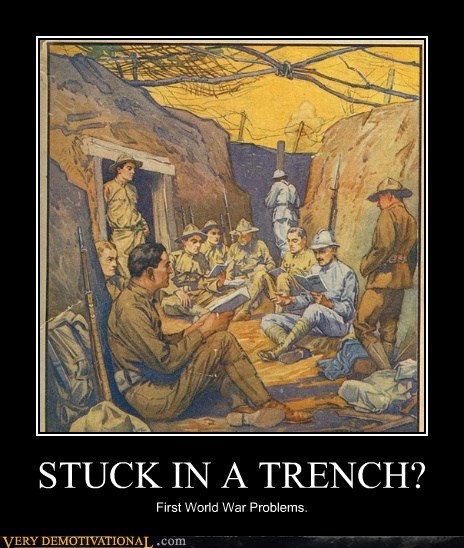 STUCK IN A TRENCH? First World War Problems.