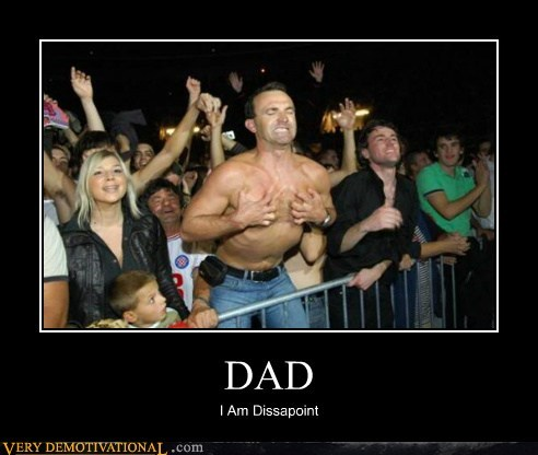 dad,eww,no shirt,Pure Awesome