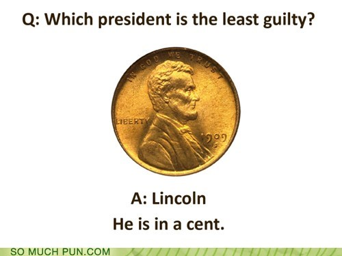 abraham lincoln,answer,cent,double meaning,guilty,Hall of Fame,homophones,in,innocent,least,lincoln,literalism,president,question