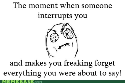 annoying,interruption,memory,moment,Text Stuffs