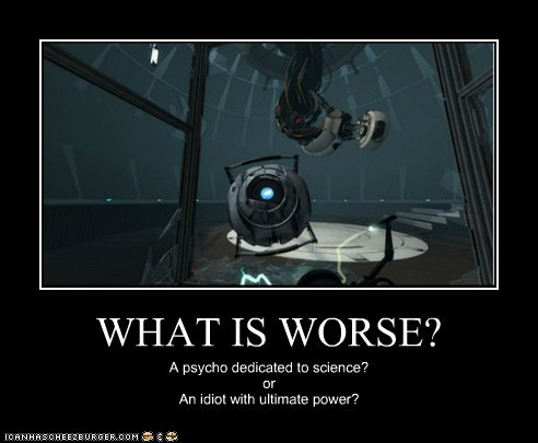 gladOS,idiot,power,psycho,science,ultimate,video games,Wheatley,worse