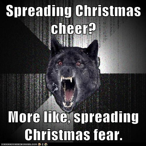 cheer christmas fear holidays Insanity Wolf scary wolves - 5570553344