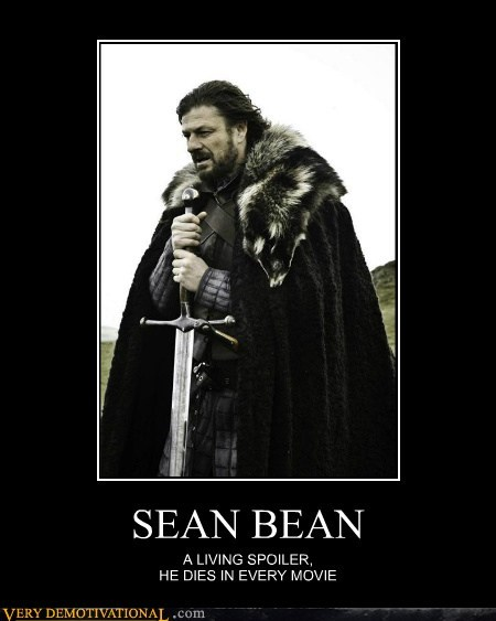 SEAN BEAN A LIVING SPOILER, HE DIES IN EVERY MOVIE