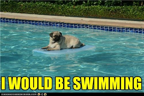 I WOULD BE SWIMMING