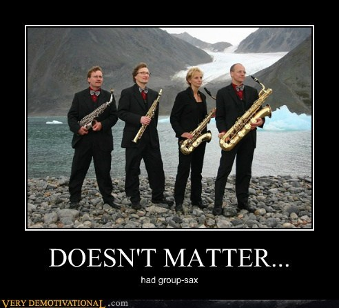 DOESN'T MATTER... had group-sax