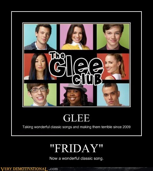 crap,FRIDAY,glee,hilarious
