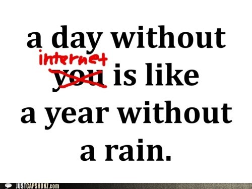 gotta have it i-dont-need-you i have the internet internet oh god i need the internet rain - 5572345600