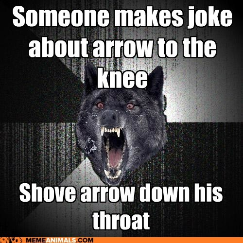 arrow to the knee Insanity Wolf jokes old shut up violence wolves - 5572771584