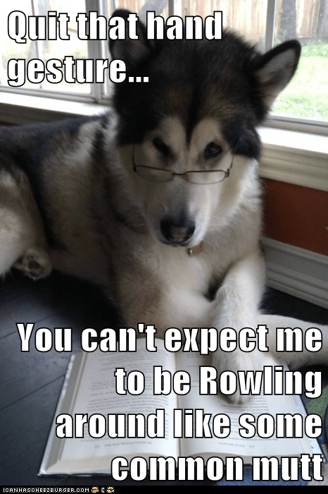 common Condescending Literary Pun Dog dogs gestures j-k-rowling puns reading rolling tricks - 5572943616