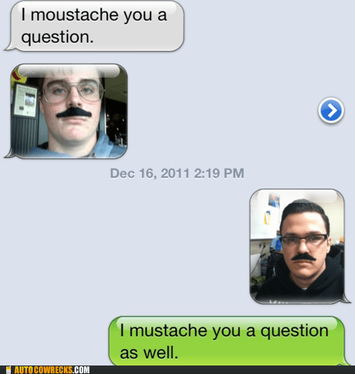 AutocoWrecks,g rated,mobile phones,moustache,mustache,mustache you a question,pun,texting