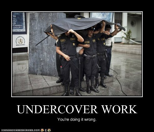 UNDERCOVER WORK You're doing it wrong.
