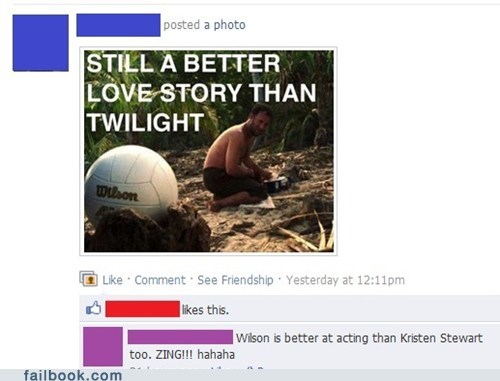 castaway,facebook,failbook,g rated,kristen stewart,oh snap,social media,twilight,wilson,zing