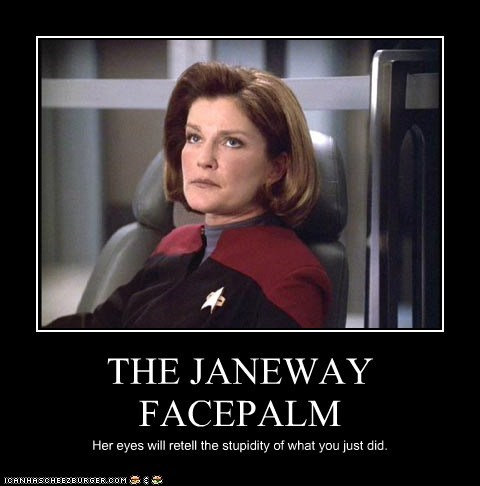 best of the week captain janeway eyes facepalm Star Trek stupidity - 5574110976