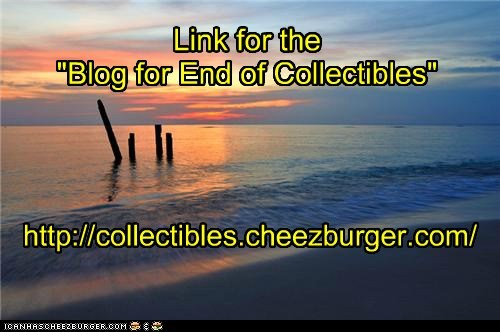 "Link for the ""Blog for End of Collectibles"" http://collectibles.cheezburger.com/"