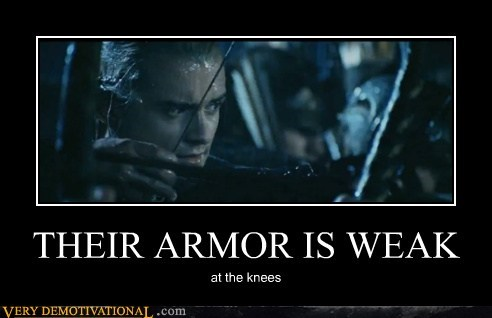 THEIR ARMOR IS WEAK at the knees