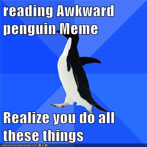 Memes,meta,oh my life,realization,socially awkward penguin