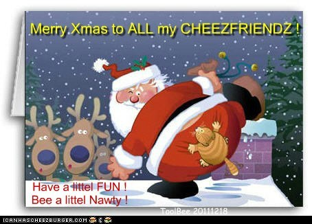 Merry Xmas to ALL my CHEEZFRIENDZ !