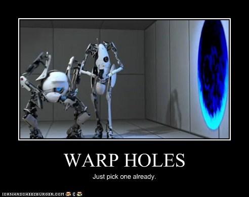 WARP HOLES Just pick one already.