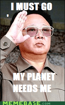 Kim Jong-Il,Memes,must go,planet,what a hero