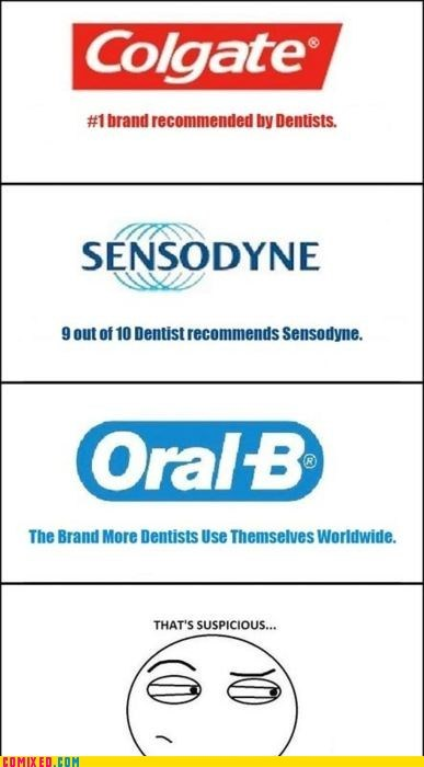 dentists,every brand is the best,hmmmm,suspicious,the internets,toothpaste