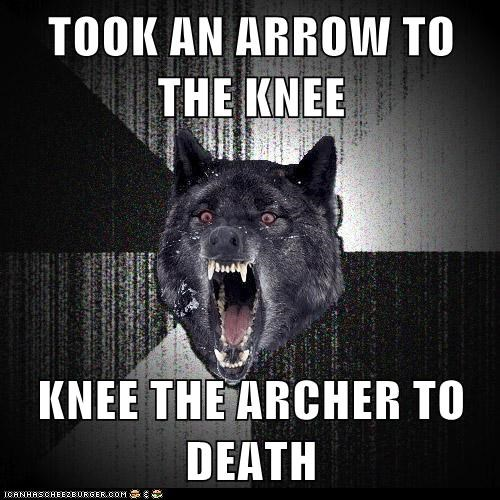 TOOK AN ARROW TO THE KNEE KNEE THE ARCHER TO DEATH