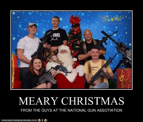 MEARY CHRISTMAS FROM THE GUYS AT THE NATIONAL GUN ASSOTIATION