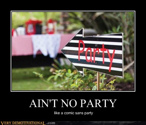 AIN'T NO PARTY like a comic sans party