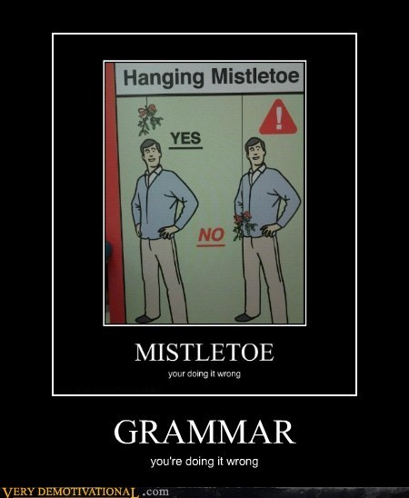 doing it wrong grammar hilarious mistletoe