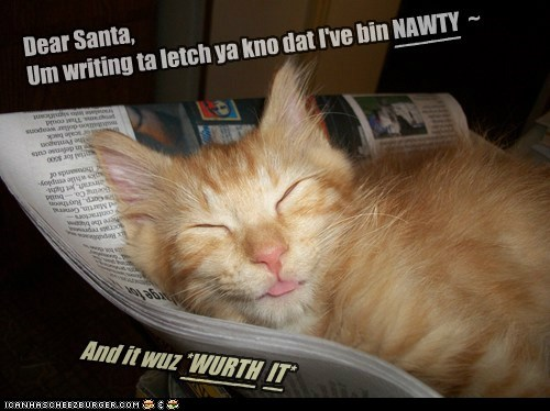 Dear Santa, Um writing ta letch ya kno dat I've bin NAWTY ~ And it wuz *WURTH IT* ____ _ ____ _ ____