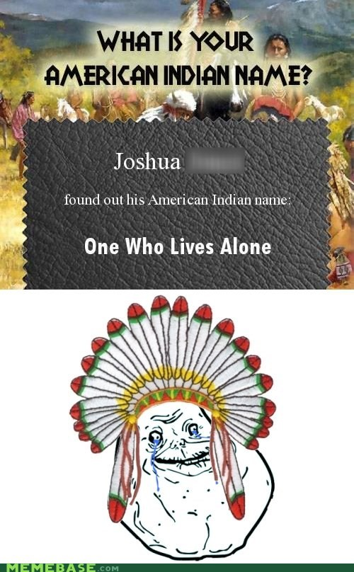 alone cherokee forever alone indian - 5589083136