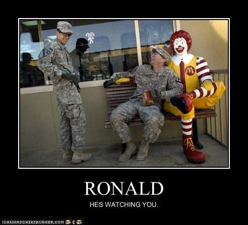 RONALD HES WATCHING YOU.