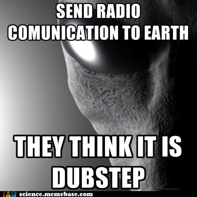 Aliens,communication,dubstep,Fringe Science,Memes