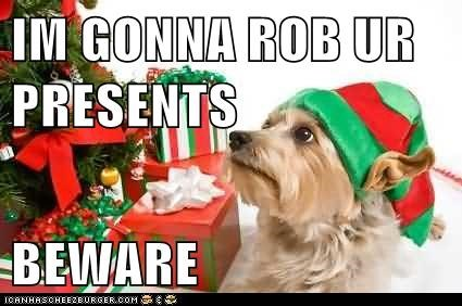 IM GONNA ROB UR PRESENTS  BEWARE
