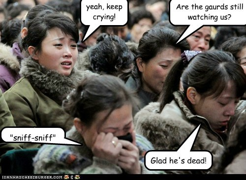 """Are the gaurds still watching us? yeah, keep crying! Glad he's dead! """"sniff-sniff"""""""