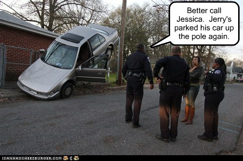 Better call Jessica. Jerry's parked his car up the pole again.