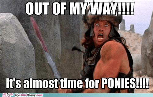 best of week,bucking sword,caption,Conan the Barbarian,out of my way,time for ponies,TV