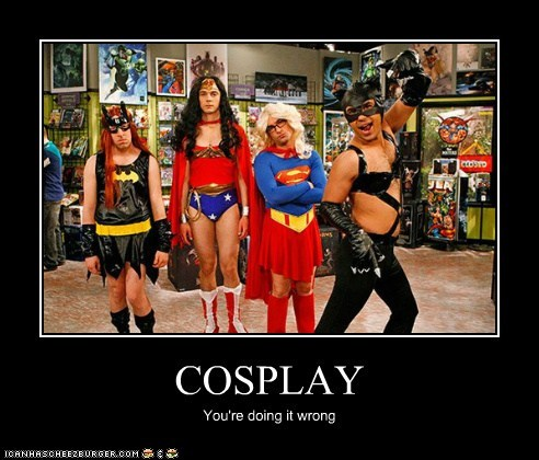 COSPLAY You're doing it wrong