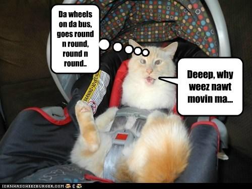 Deeep, why weez nawt movin ma... Da wheels on da bus, goes round n round, round n round..
