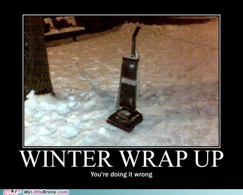meme spring cleaning vacuum very demotivational winter wrap up youre-doing-it-wrong - 5596000256