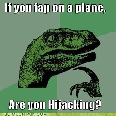 double meaning fap high hijacking jacking literalism philosoraptor plane