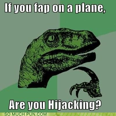 double meaning fap high hijacking jacking literalism philosoraptor plane - 5596992256