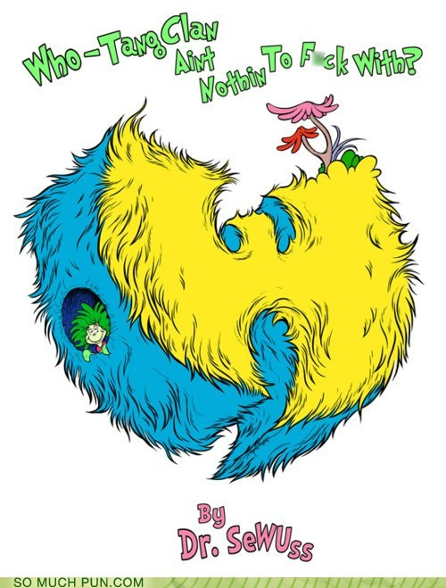 dr seuss,juxtaposition,literalism,shoop,similar sounding,the whos,who,Wu-Tang Clan