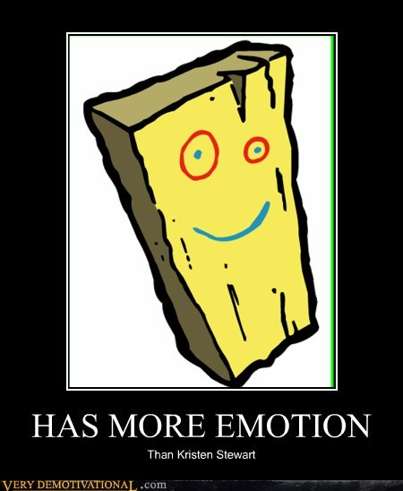 HAS MORE EMOTION Than Kristen Stewart